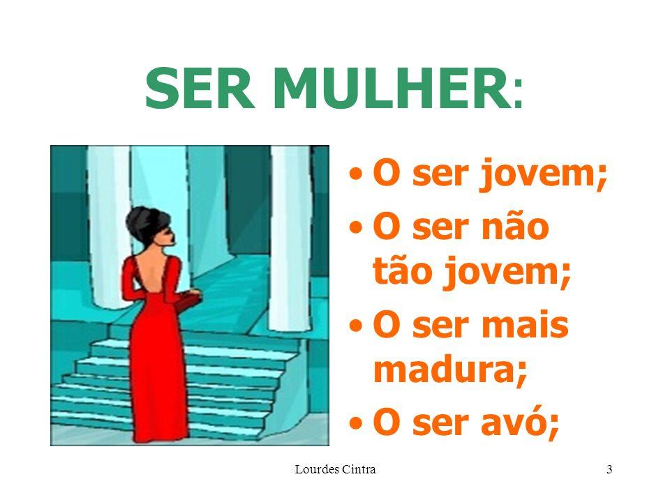 Lourdes Cintra3 SER MULHER : O ser jovem; O ser não tão jovem; O ser mais madura; O ser avó;