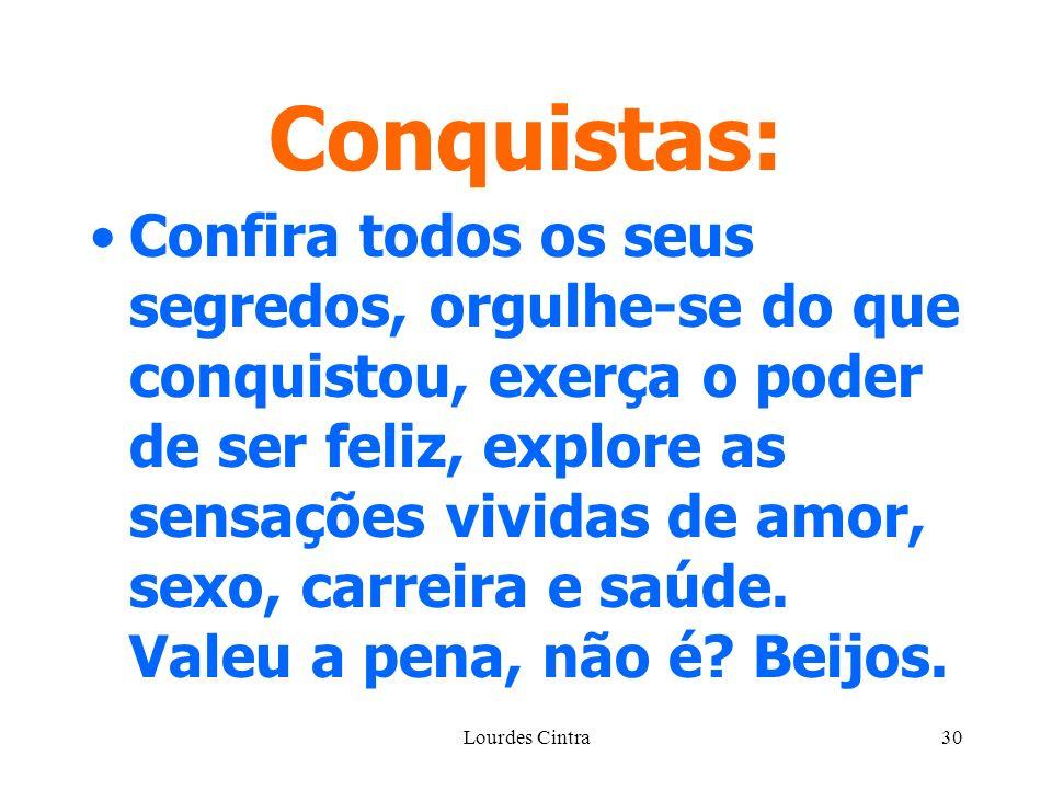Lourdes Cintra30 Conquistas: Confira todos os seus segredos, orgulhe-se do que conquistou, exerça o poder de ser feliz, explore as sensações vividas de amor, sexo, carreira e saúde.
