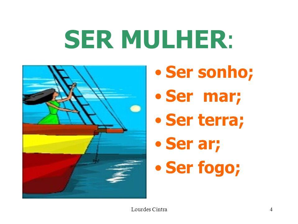 Lourdes Cintra4 SER MULHER : Ser sonho; Ser mar; Ser terra; Ser ar; Ser fogo;