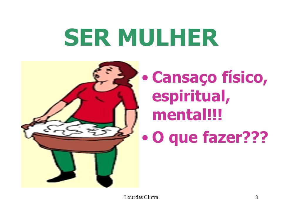 Lourdes Cintra9 SER MULHER Reformulação drástica dos focos da vida; do universo; do entorno, ou do ser estanque!!!