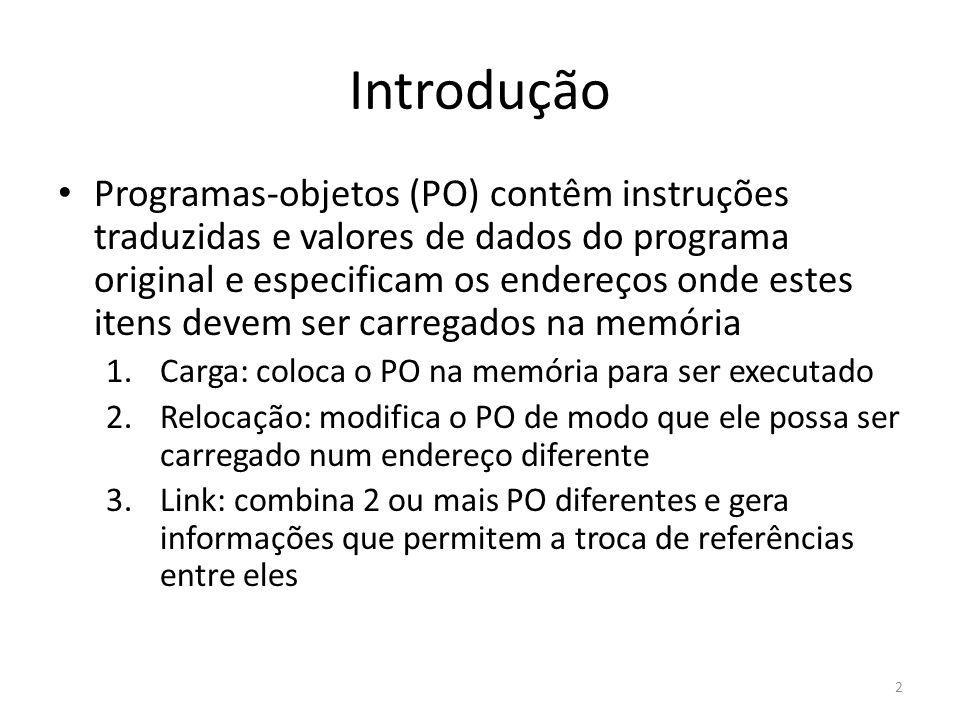 Introdução Programas-objetos (PO) contêm instruções traduzidas e valores de dados do programa original e especificam os endereços onde estes itens dev