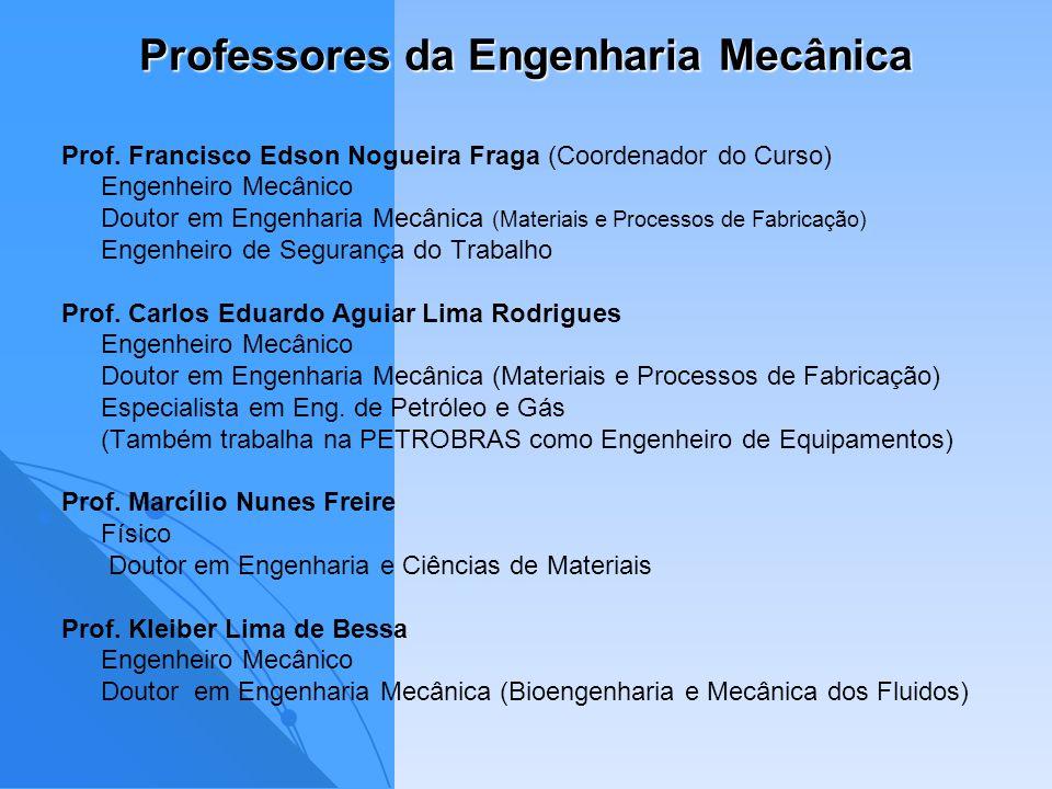 Professores da Engenharia Mecânica Prof. Francisco Edson Nogueira Fraga (Coordenador do Curso) Engenheiro Mecânico Doutor em Engenharia Mecânica (Mate