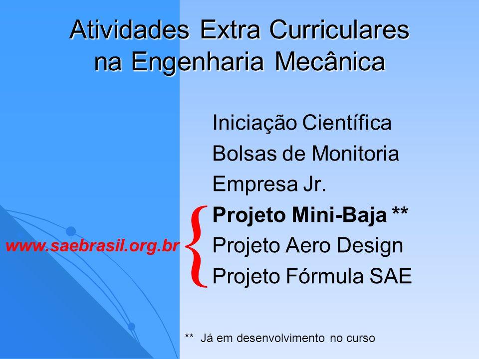 Atividades Extra Curriculares na Engenharia Mecânica Iniciação Científica Bolsas de Monitoria Empresa Jr. Projeto Mini-Baja ** Projeto Aero Design Pro