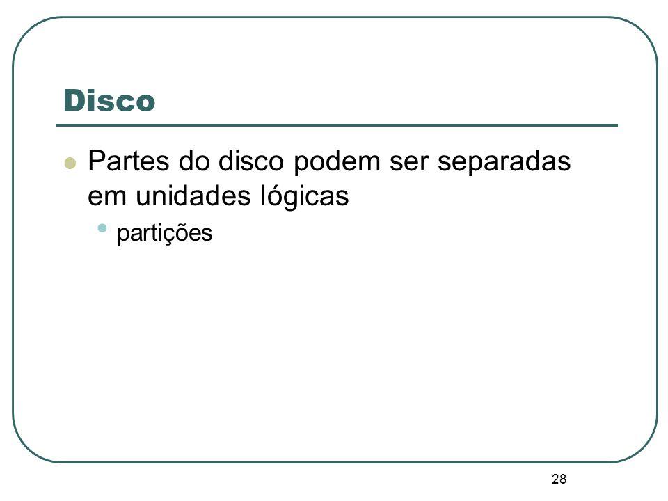 28 Disco Partes do disco podem ser separadas em unidades lógicas partições