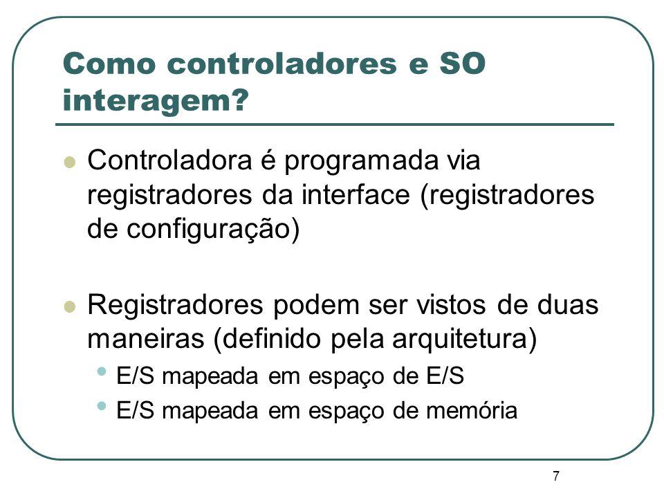 7 Como controladores e SO interagem? Controladora é programada via registradores da interface (registradores de configuração) Registradores podem ser