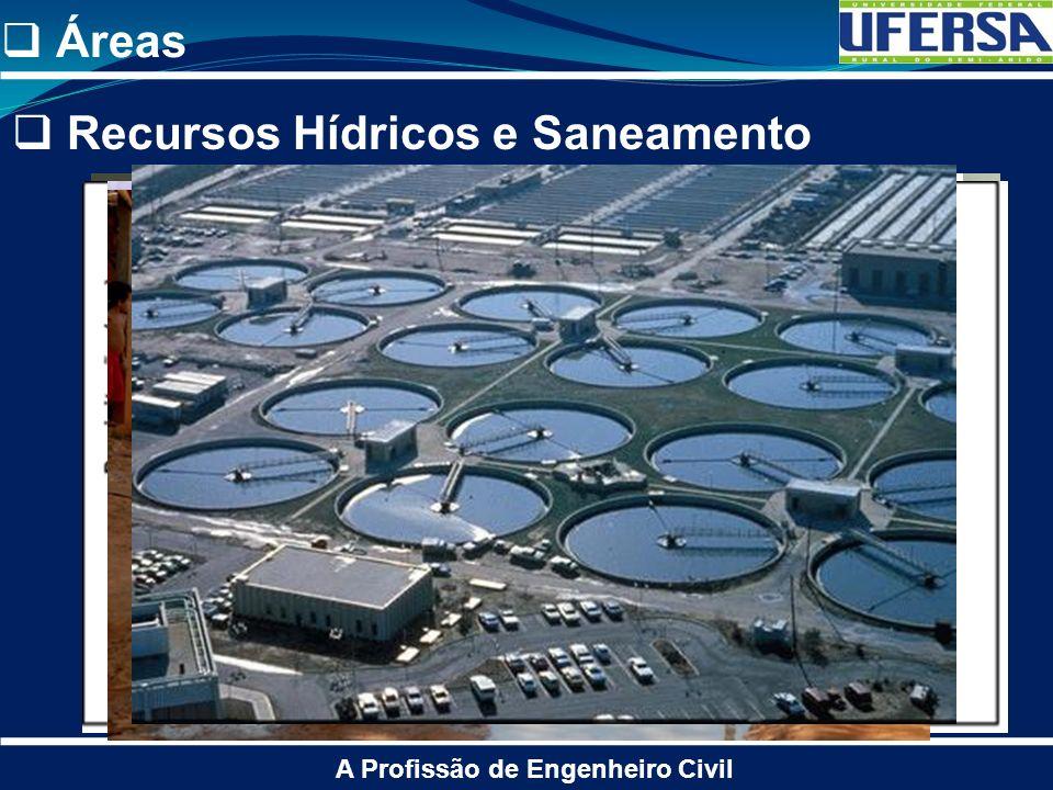 Áreas A Profissão de Engenheiro Civil Recursos Hídricos e Saneamento