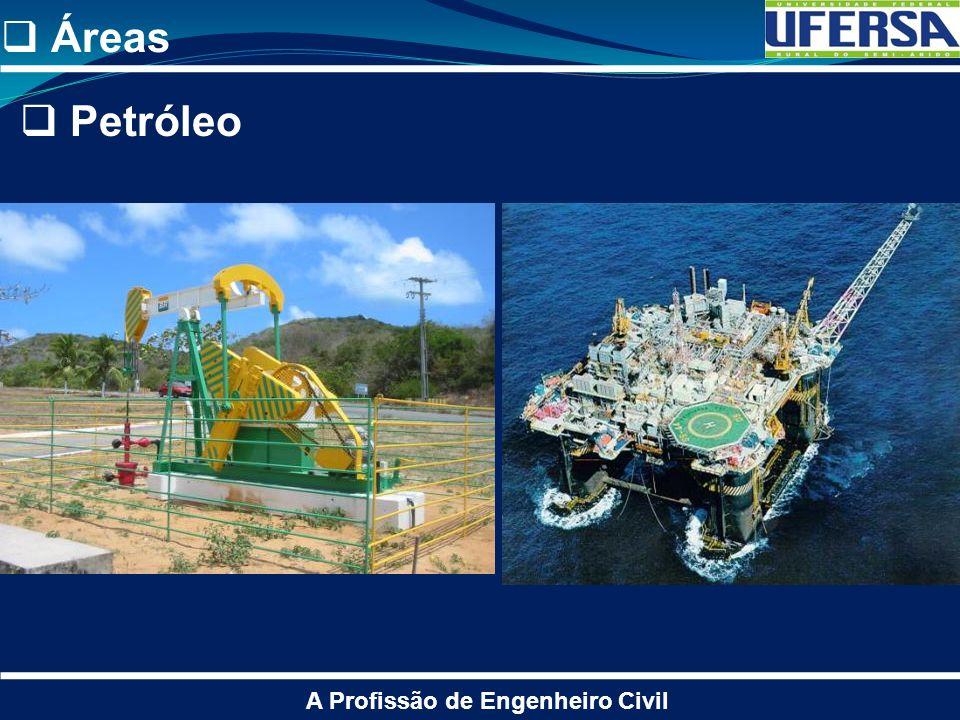 Áreas A Profissão de Engenheiro Civil Petróleo