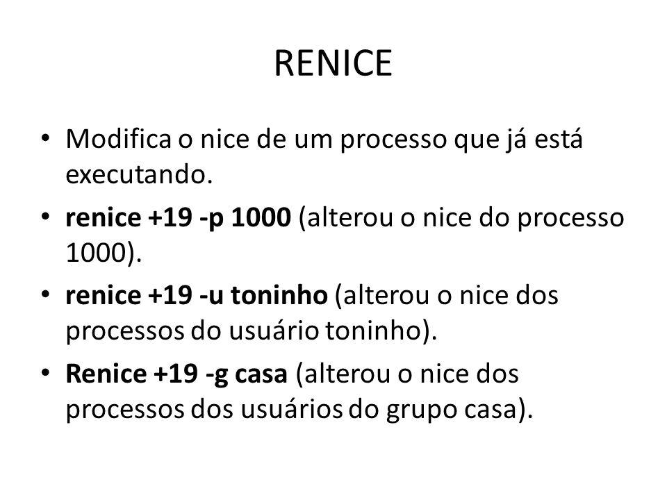 RENICE Modifica o nice de um processo que já está executando.