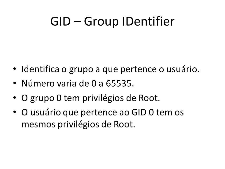 GID – Group IDentifier Identifica o grupo a que pertence o usuário.