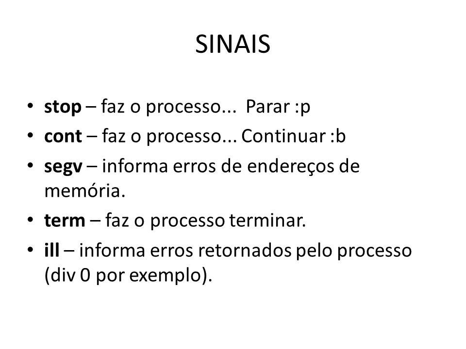 SINAIS stop – faz o processo... Parar :p cont – faz o processo...