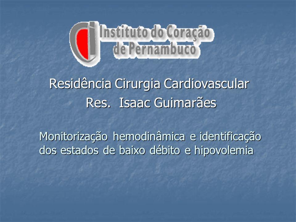 Residência Cirurgia Cardiovascular Res. Isaac Guimarães Res. Isaac Guimarães Monitorização hemodinâmica e identificação dos estados de baixo débito e