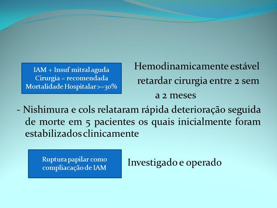 Hemodinamicamente estável retardar cirurgia entre 2 sem a 2 meses - Nishimura e cols relataram rápida deterioração seguida de morte em 5 pacientes os