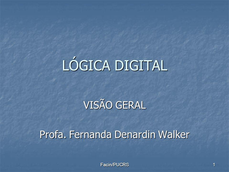 LÓGICA DIGITAL VISÃO GERAL Profa. Fernanda Denardin Walker 1Facin/PUCRS