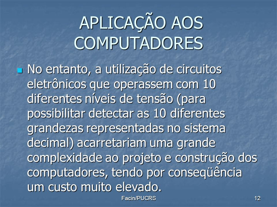 APLICAÇÃO AOS COMPUTADORES APLICAÇÃO AOS COMPUTADORES No entanto, a utilização de circuitos eletrônicos que operassem com 10 diferentes níveis de tens