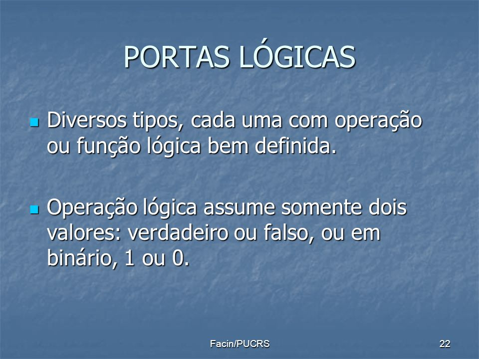 PORTAS LÓGICAS Diversos tipos, cada uma com operação ou função lógica bem definida. Diversos tipos, cada uma com operação ou função lógica bem definid