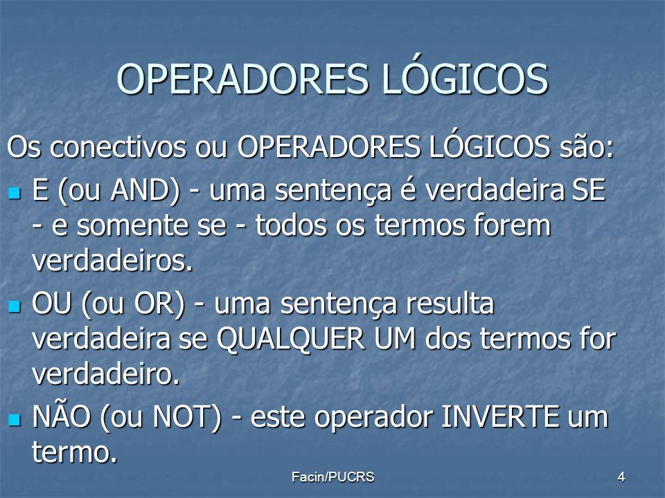 OPERADORES LÓGICOS Os conectivos ou OPERADORES LÓGICOS são: E (ou AND) - uma sentença é verdadeira SE - e somente se - todos os termos forem verdadeir