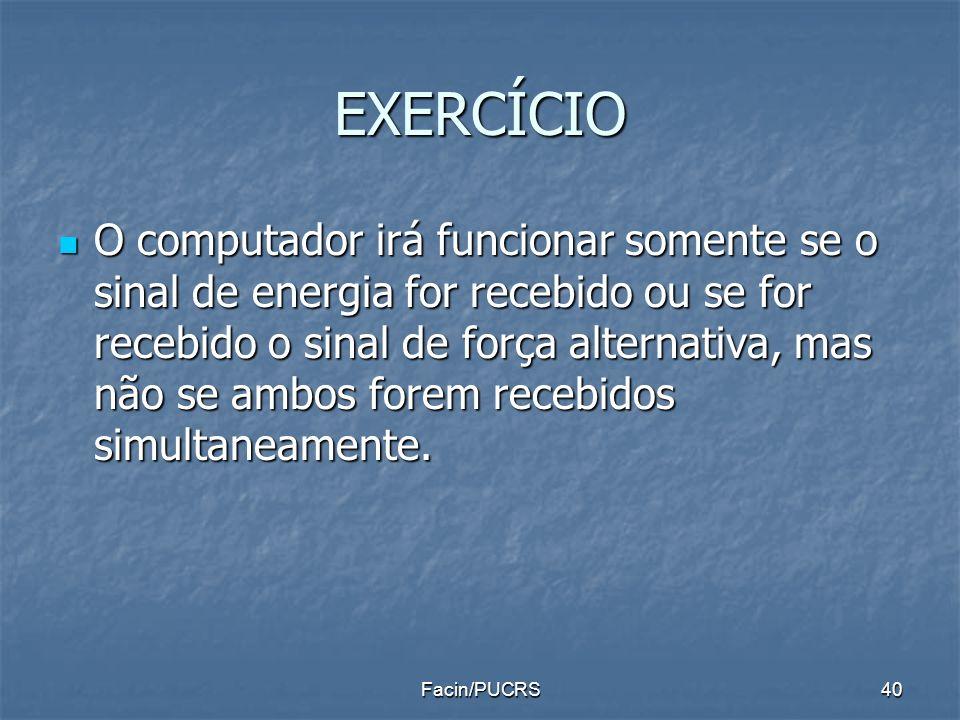 EXERCÍCIO O computador irá funcionar somente se o sinal de energia for recebido ou se for recebido o sinal de força alternativa, mas não se ambos fore
