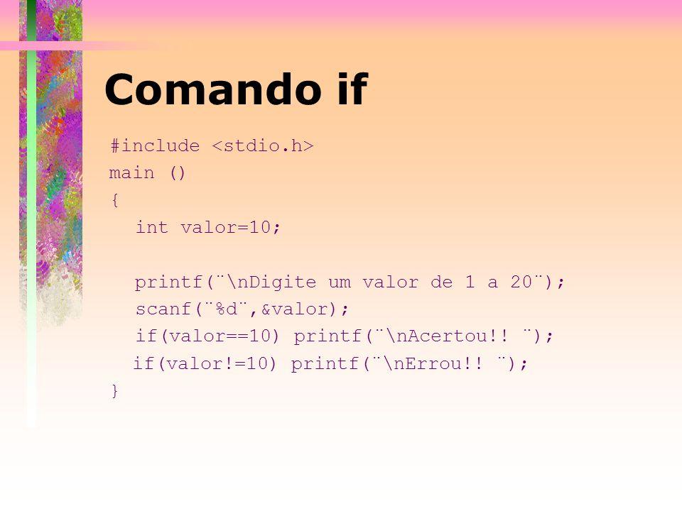 #include main () { int valor=10; printf(¨\nDigite um valor de 1 a 20¨); scanf(¨%d¨,&valor); if(valor==10) printf(¨\nAcertou!! ¨); if(valor!=10) printf