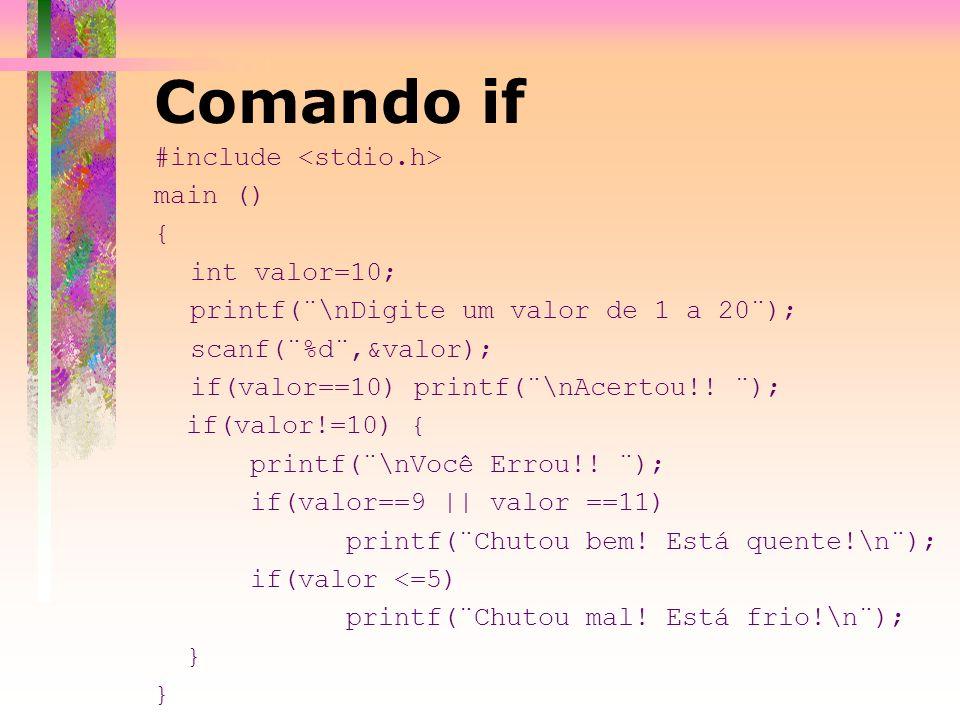 #include main () { int valor=10; printf(¨\nDigite um valor de 1 a 20¨); scanf(¨%d¨,&valor); if(valor==10) printf(¨\nAcertou!! ¨); if(valor!=10) { prin