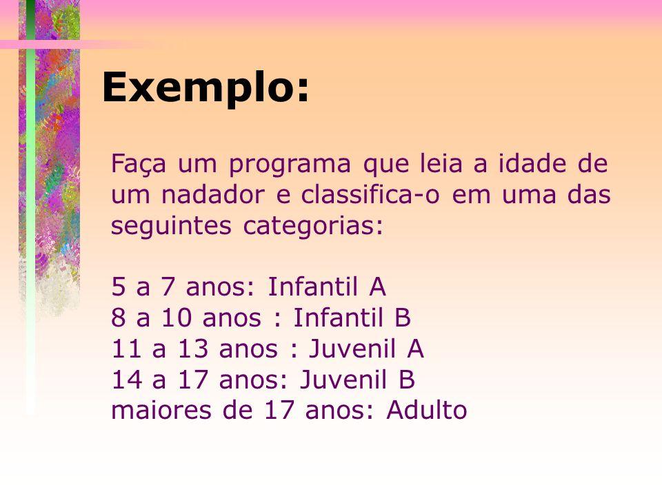 Exemplo: Faça um programa que leia a idade de um nadador e classifica-o em uma das seguintes categorias: 5 a 7 anos: Infantil A 8 a 10 anos : Infantil