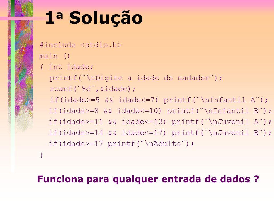 1 a Solução #include main () { int idade; printf(¨\nDigite a idade do nadador¨); scanf(¨%d¨,&idade); if(idade>=5 && idade<=7) printf(¨\nInfantil A¨);