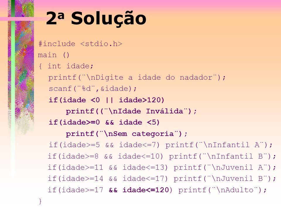 2 a Solução #include main () { int idade; printf(¨\nDigite a idade do nadador¨); scanf(¨%d¨,&idade); if(idade 120) printf((¨\nIdade Inválida¨); if(ida