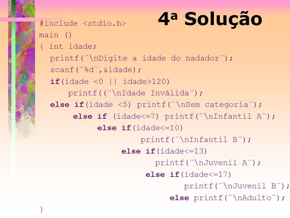 4 a Solução #include main () { int idade; printf(¨\nDigite a idade do nadador¨); scanf(¨%d¨,&idade); if(idade 120) printf((¨\nIdade Inválida¨); else i