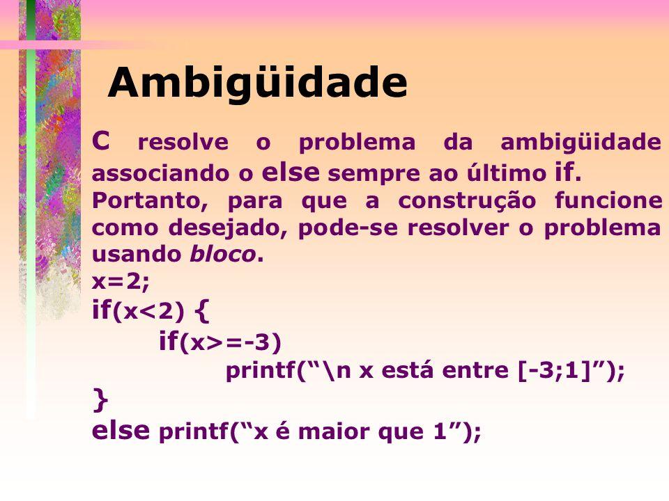 Ambigüidade C resolve o problema da ambigüidade associando o else sempre ao último if. Portanto, para que a construção funcione como desejado, pode-se