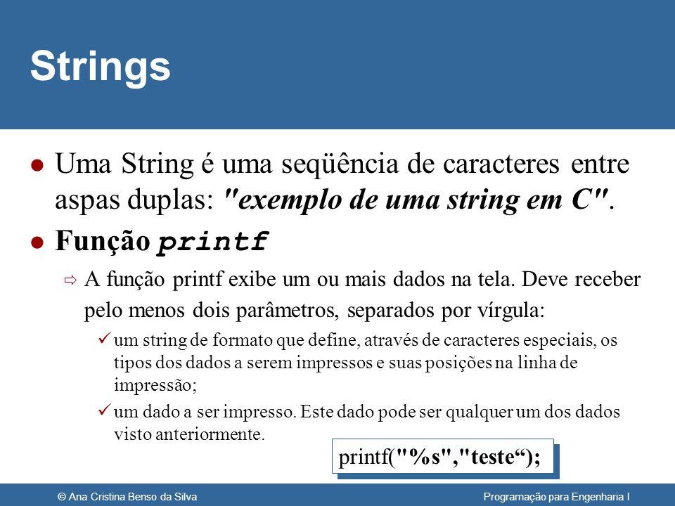 © Ana Cristina Benso da Silva Programação para Engenharia I Strings l Uma String é uma seqüência de caracteres entre aspas duplas: