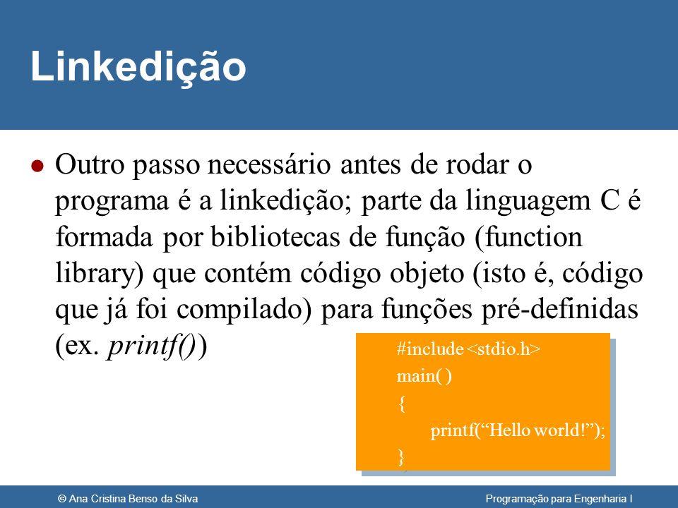 © Ana Cristina Benso da Silva Programação para Engenharia I Linkedição l Outro passo necessário antes de rodar o programa é a linkedição; parte da lin