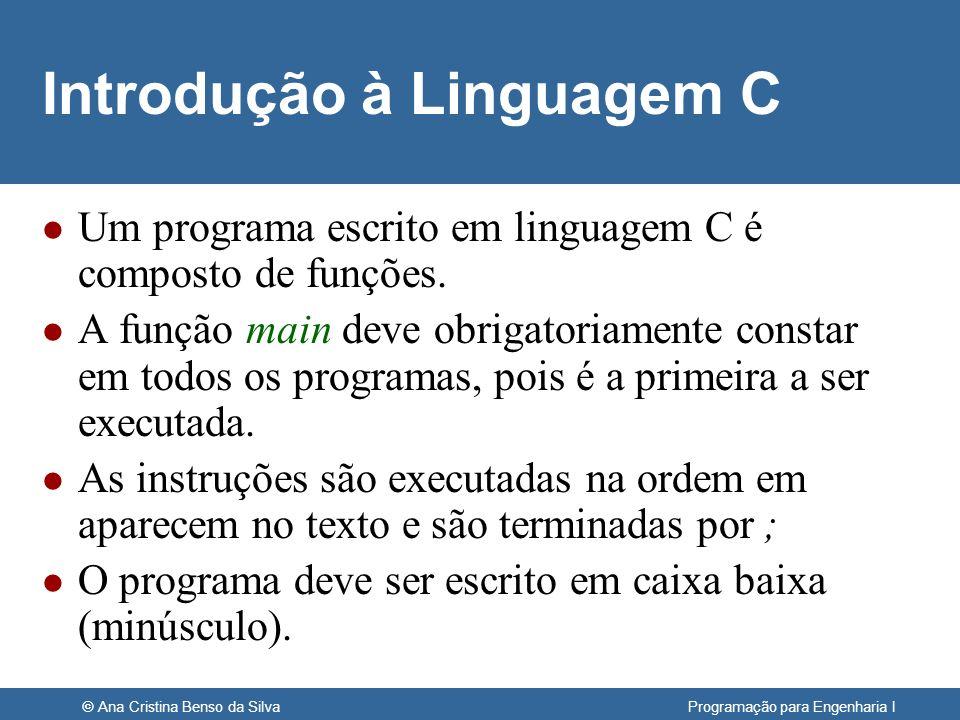 © Ana Cristina Benso da Silva Programação para Engenharia I Introdução à Linguagem C l Um programa escrito em linguagem C é composto de funções. l A f
