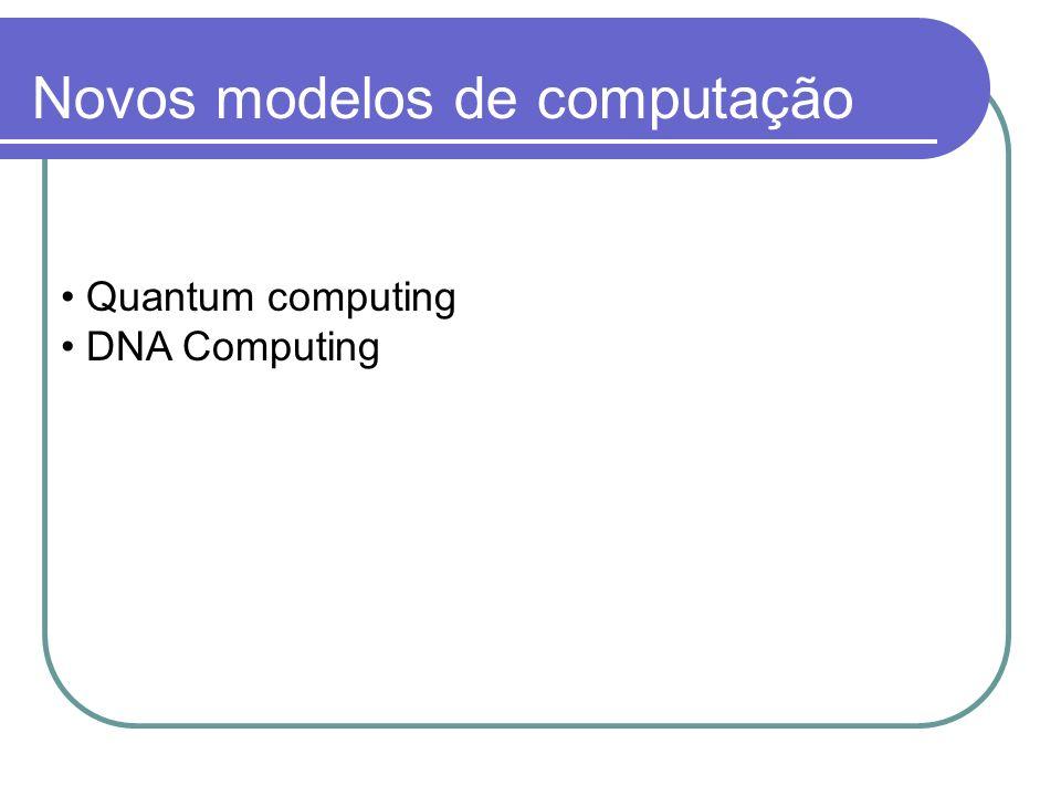 Novos modelos de computação Quantum computing DNA Computing