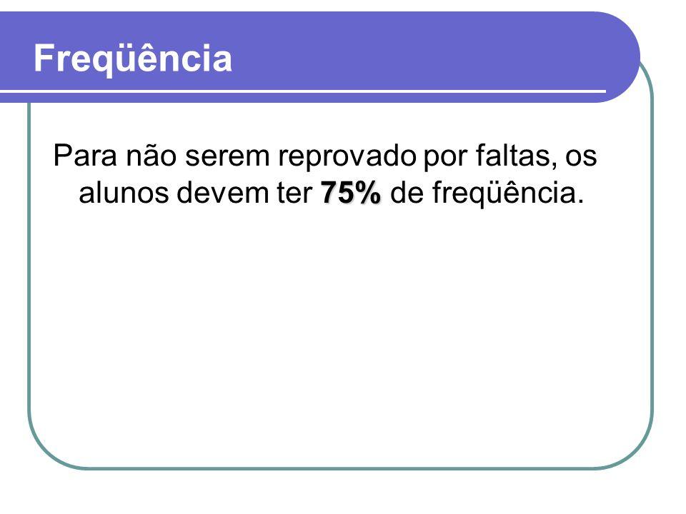 75% Para não serem reprovado por faltas, os alunos devem ter 75% de freqüência. Freqüência
