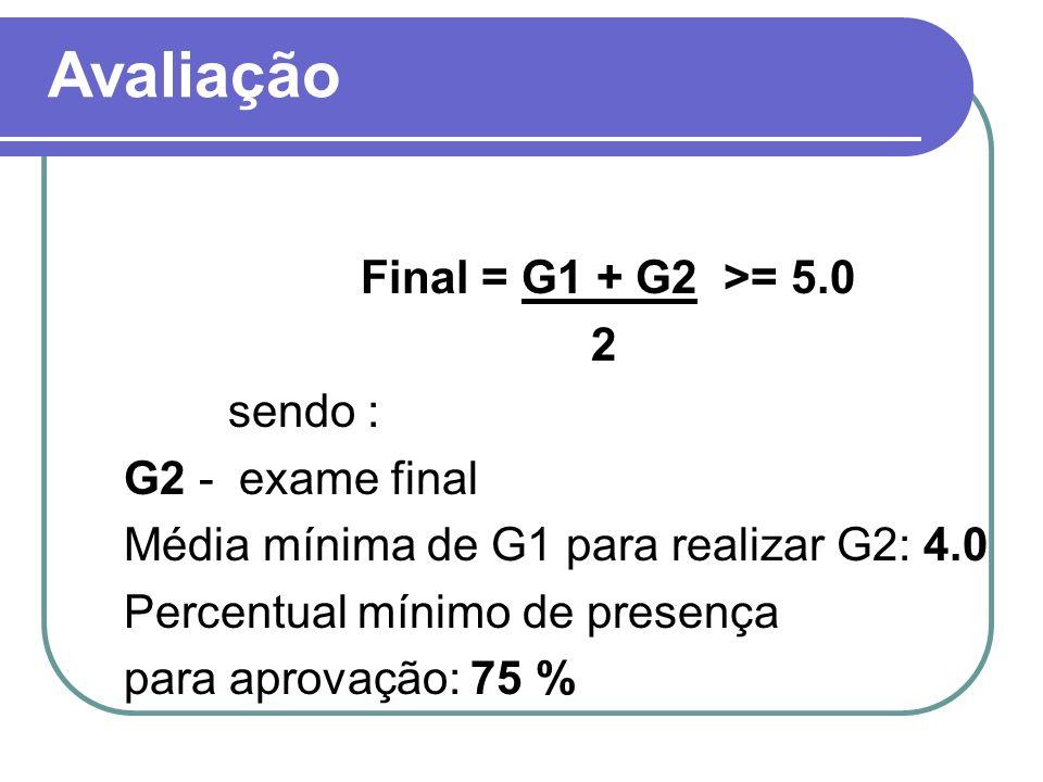 Avaliação Final = G1 + G2 >= 5.0 2 sendo : G2 - exame final Média mínima de G1 para realizar G2: 4.0 Percentual mínimo de presença para aprovação: 75