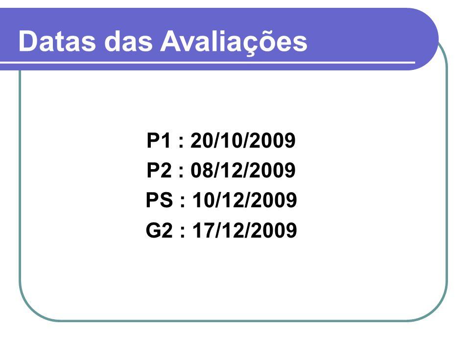 Datas das Avaliações P1 : 20/10/2009 P2 : 08/12/2009 PS : 10/12/2009 G2 : 17/12/2009