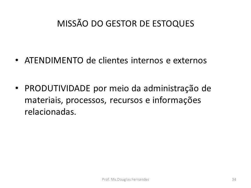 MISSÃO DO GESTOR DE ESTOQUES ATENDIMENTO de clientes internos e externos PRODUTIVIDADE por meio da administração de materiais, processos, recursos e informações relacionadas.