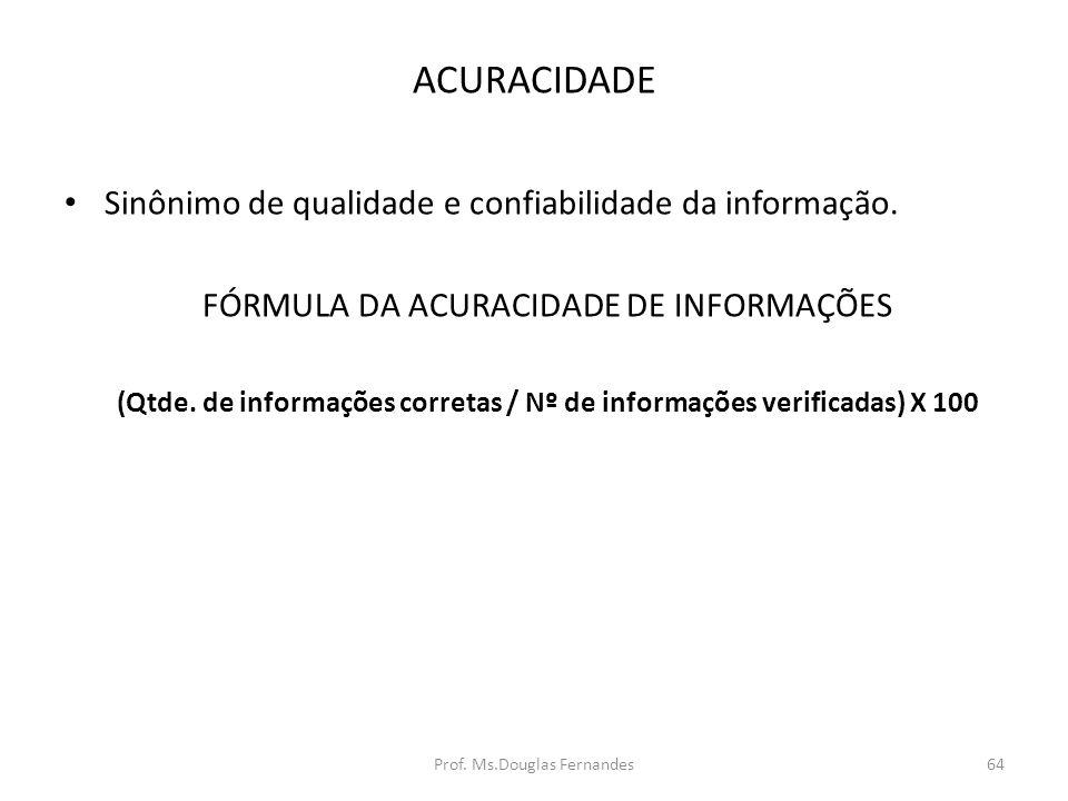 ACURACIDADE Sinônimo de qualidade e confiabilidade da informação.