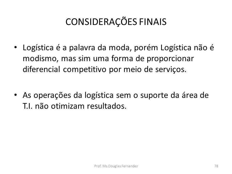 CONSIDERAÇÕES FINAIS Logística é a palavra da moda, porém Logística não é modismo, mas sim uma forma de proporcionar diferencial competitivo por meio de serviços.