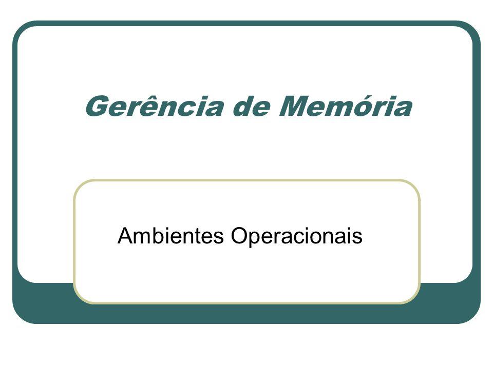 Gerência de Memória Ambientes Operacionais