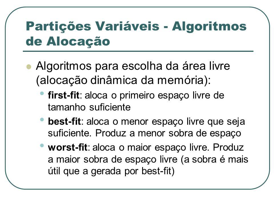 Partições Variáveis - Algoritmos de Alocação Algoritmos para escolha da área livre (alocação dinâmica da memória): first-fit: aloca o primeiro espaço