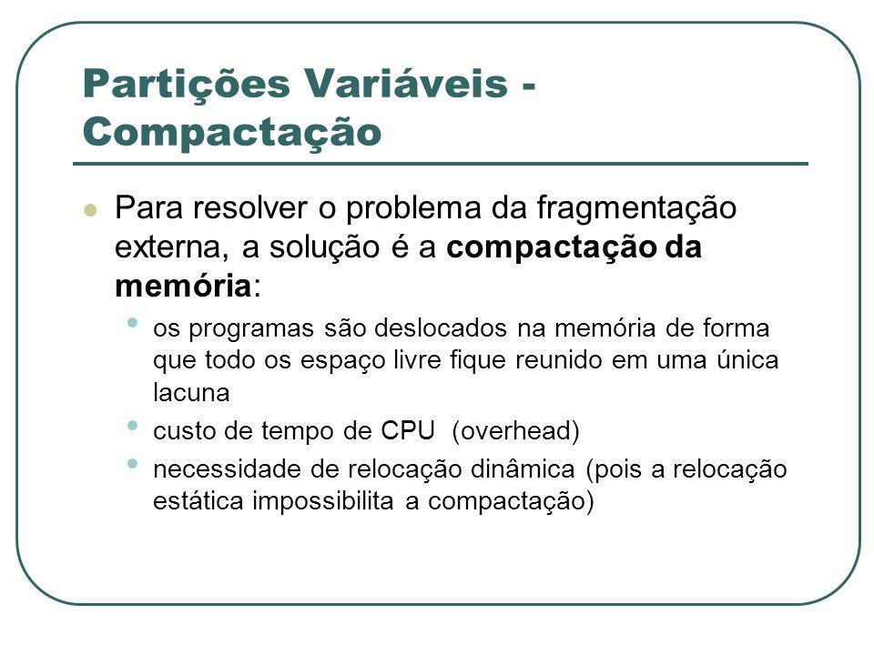 Partições Variáveis - Compactação Para resolver o problema da fragmentação externa, a solução é a compactação da memória: os programas são deslocados