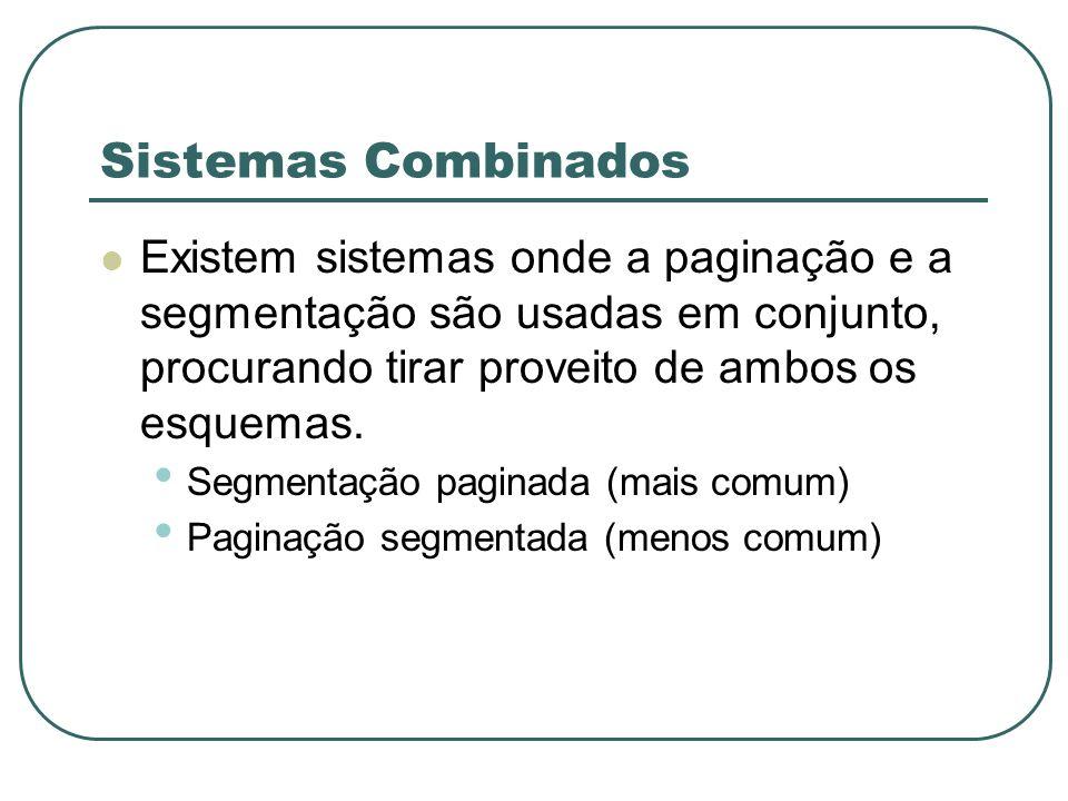 Sistemas Combinados Existem sistemas onde a paginação e a segmentação são usadas em conjunto, procurando tirar proveito de ambos os esquemas. Segmenta