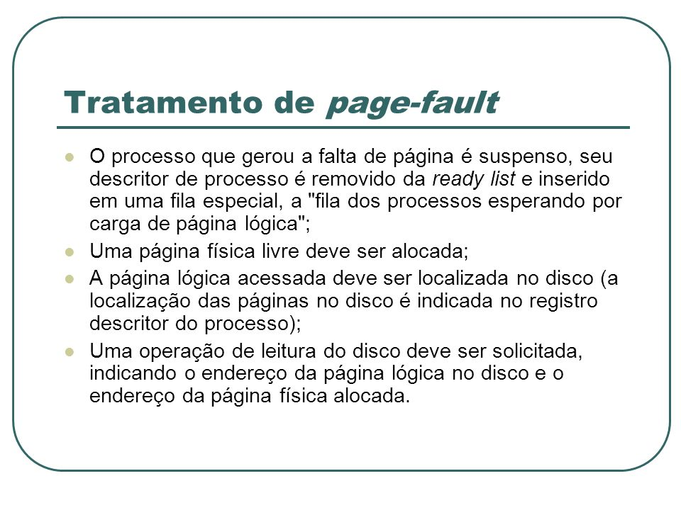 Tratamento de page-fault O processo que gerou a falta de página é suspenso, seu descritor de processo é removido da ready list e inserido em uma fila