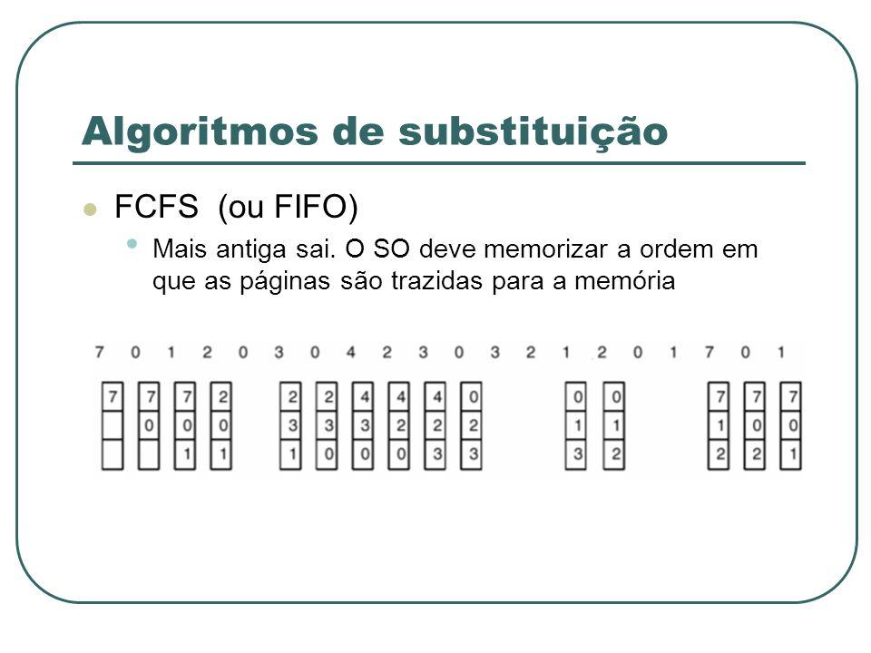 Algoritmos de substituição FCFS (ou FIFO) Mais antiga sai. O SO deve memorizar a ordem em que as páginas são trazidas para a memória