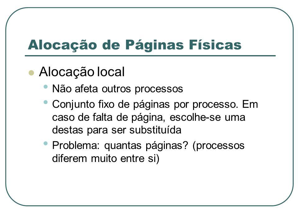 Alocação de Páginas Físicas Alocação local Não afeta outros processos Conjunto fixo de páginas por processo. Em caso de falta de página, escolhe-se um