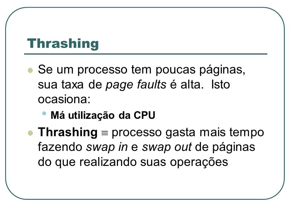 Thrashing Se um processo tem poucas páginas, sua taxa de page faults é alta. Isto ocasiona: Má utilização da CPU Thrashing processo gasta mais tempo f