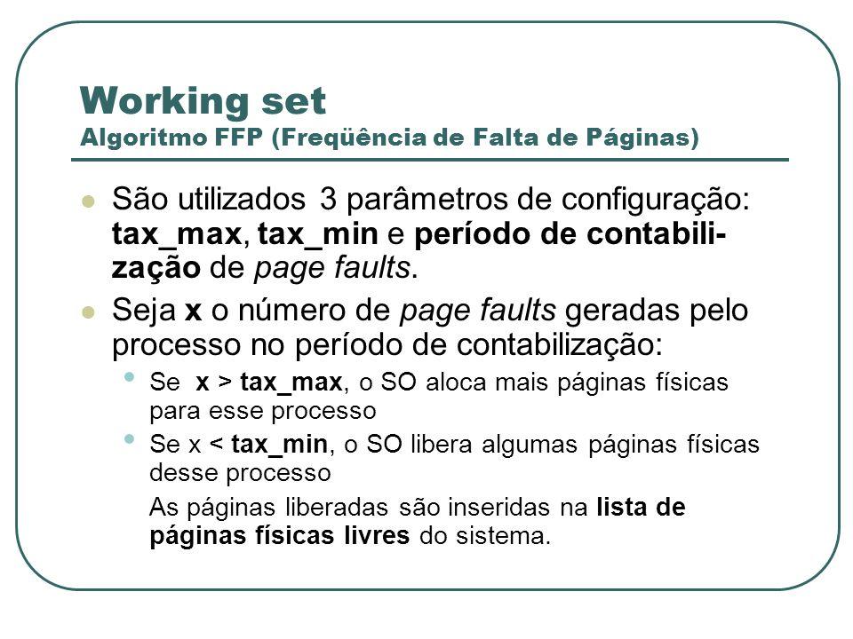 Working set Algoritmo FFP (Freqüência de Falta de Páginas) São utilizados 3 parâmetros de configuração: tax_max, tax_min e período de contabili- zação