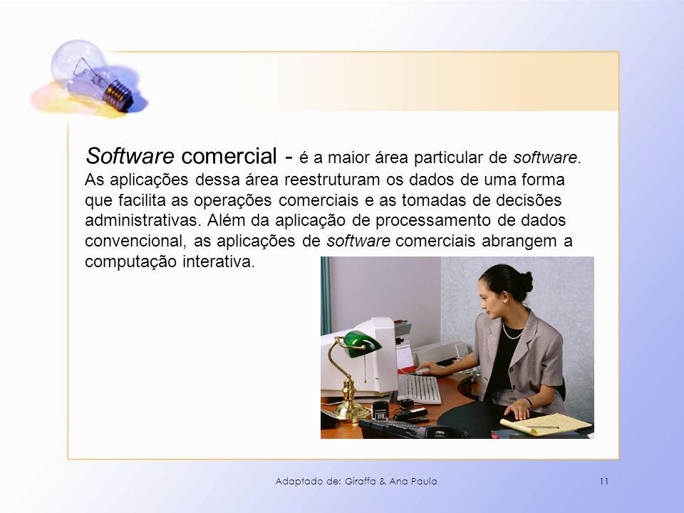 11 Software comercial - é a maior área particular de software. As aplicações dessa área reestruturam os dados de uma forma que facilita as operações c