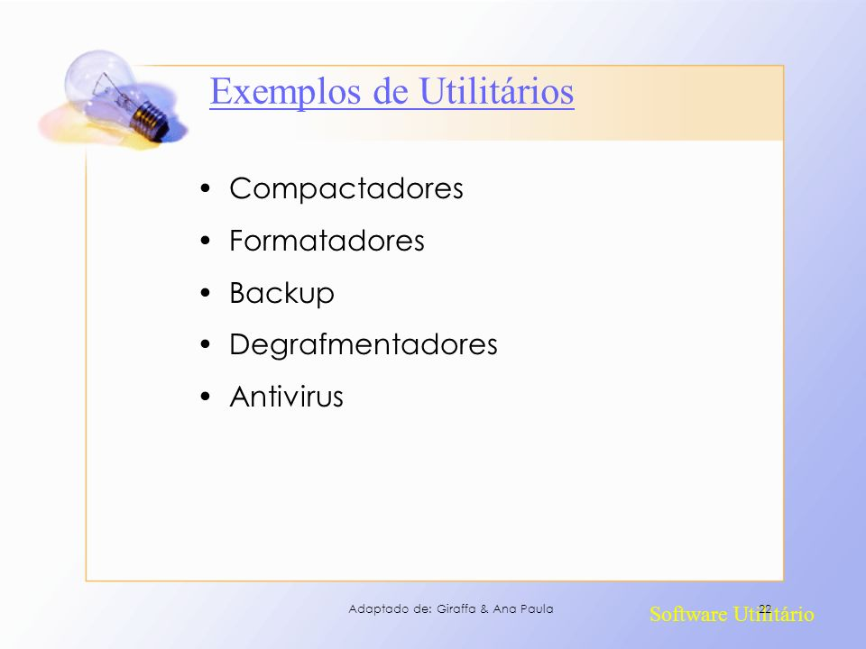 Software Utilitário Exemplos de Utilitários Compactadores Formatadores Backup Degrafmentadores Antivirus 22Adaptado de: Giraffa & Ana Paula