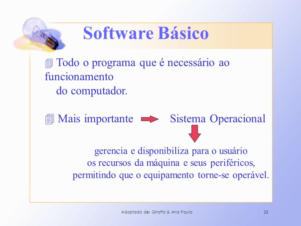 Software Básico Tipos de Software Básico MSDOS Windows, OS2, Unix, AIX, Linux Windows 3.11, Windows 95, Windows 98, Windows NT, Windows XP 24Adaptado de: Giraffa & Ana Paula